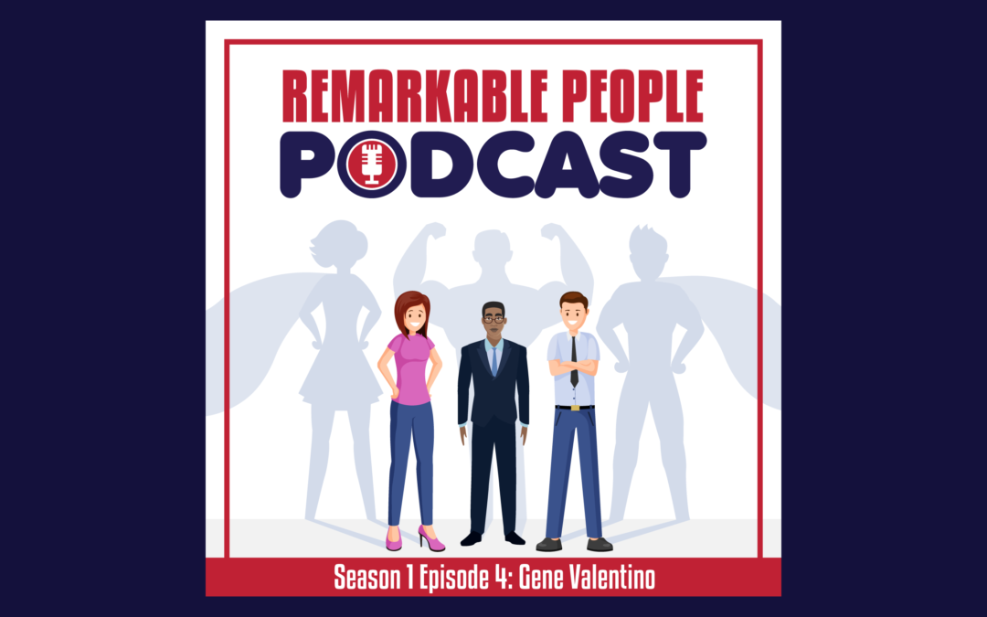 Remarkable-People-Podcast-RPP-S1-E4-Gene-Valentino-Podcast-Blog-Cover